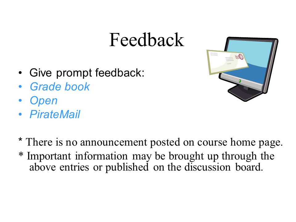 Feedback Give prompt feedback: Grade book Open PirateMail * There is no announcement posted on course home page.
