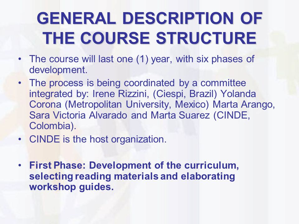 GENERAL DESCRIPTION OF THE COURSE STRUCTURE The course will last one (1) year, with six phases of development. The process is being coordinated by a c