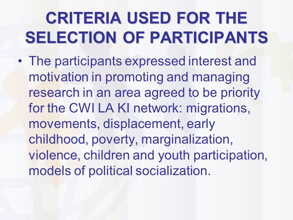 CRITERIA USED FOR THE SELECTION OF PARTICIPANTS The participants expressed interest and motivation in promoting and managing research in an area agree