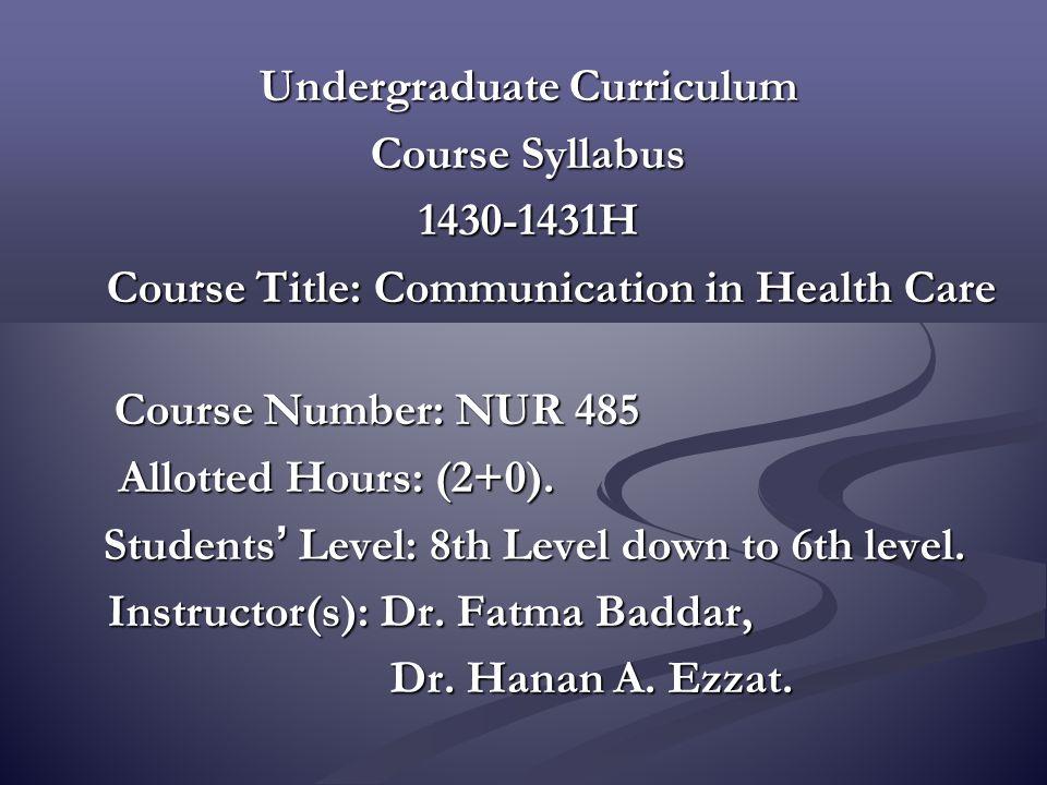Undergraduate Curriculum Course Syllabus 1430-1431H Course Title: Communication in Health Care Course Title: Communication in Health Care Course Numbe