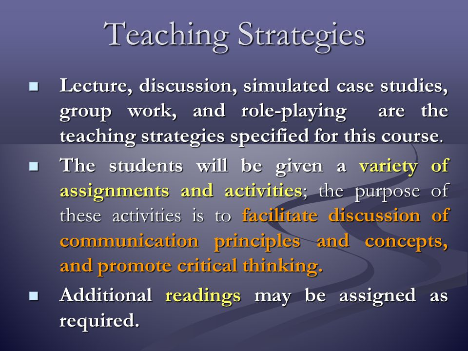 Teaching Strategies Lecture, discussion, simulated case studies, group work, and role-playing are the teaching strategies specified for this course.