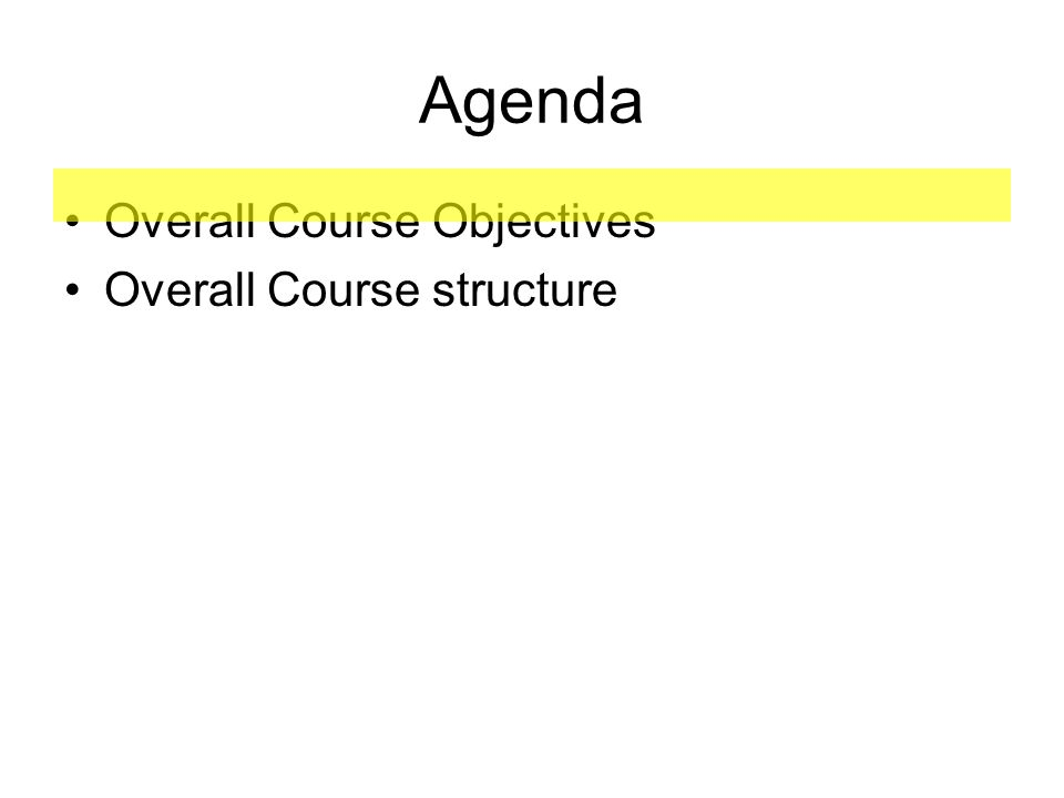 Agenda Overall Course Objectives Overall Course structure
