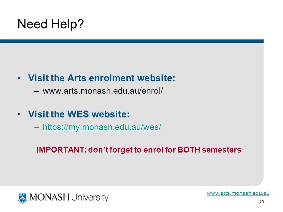 www.arts.monash.edu.au 25 Need Help? Visit the Arts enrolment website: –www.arts.monash.edu.au/enrol/ Visit the WES website: –https://my.monash.edu.au