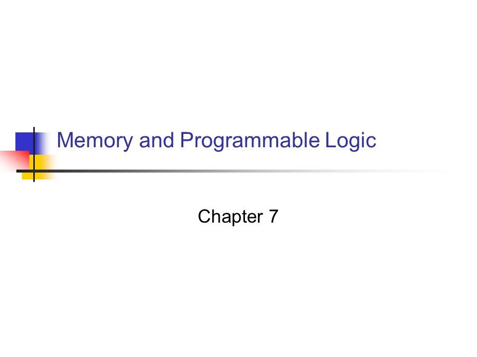 Digital Circuits 2 7-1 Introduction Memory information storage a collection of cells store binary information RAM – Random-Access Memory read operation write operation ROM – Read-Only Memory read operation only a programmable logic device