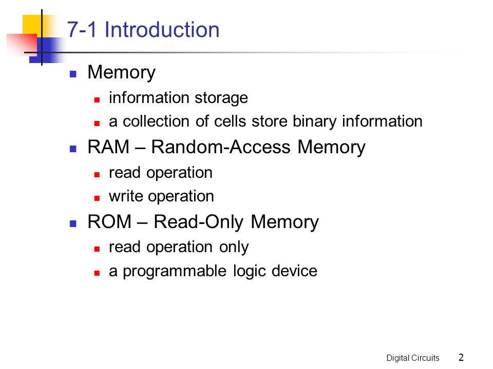 Digital Circuits 2 7-1 Introduction Memory information storage a collection of cells store binary information RAM – Random-Access Memory read operatio
