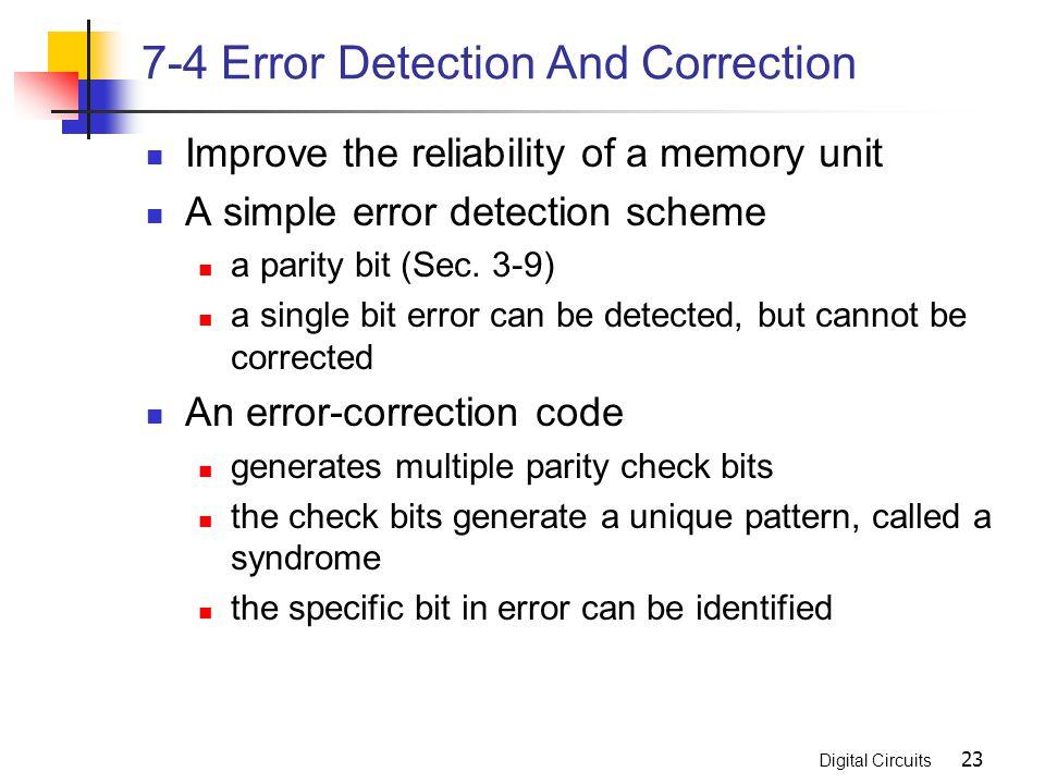 Digital Circuits 23 7-4 Error Detection And Correction Improve the reliability of a memory unit A simple error detection scheme a parity bit (Sec. 3-9