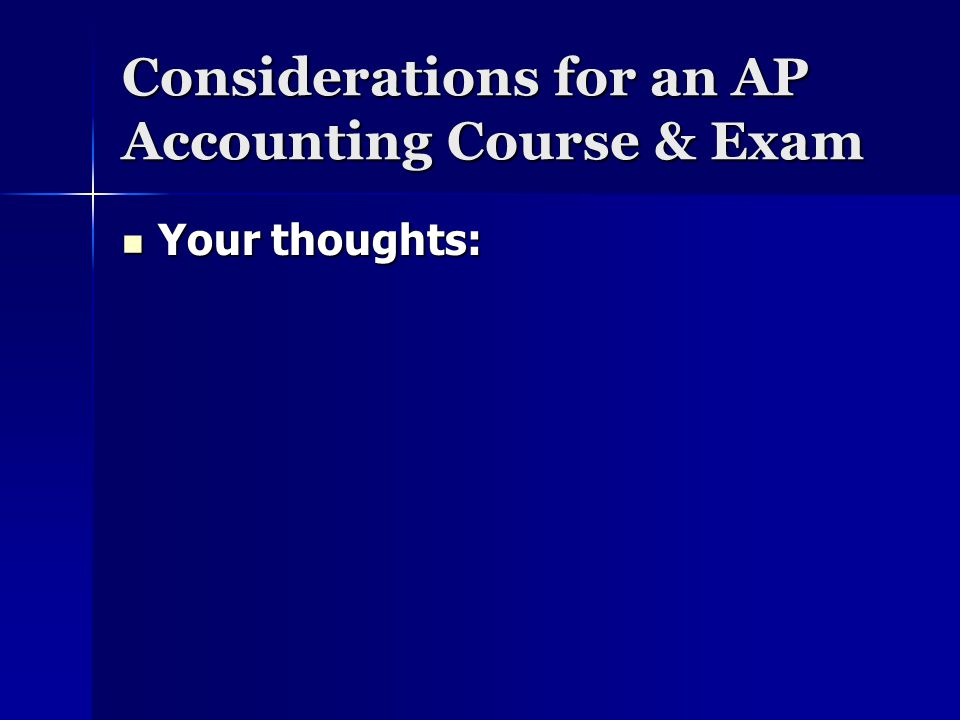 Considerations for an AP Accounting Course & Exam Your thoughts: Your thoughts: