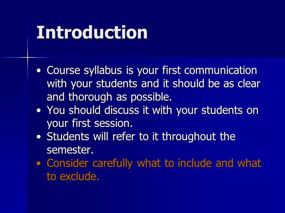 Introduction Course syllabus is your first communication with your students and it should be as clear and thorough as possible.Course syllabus is your first communication with your students and it should be as clear and thorough as possible.