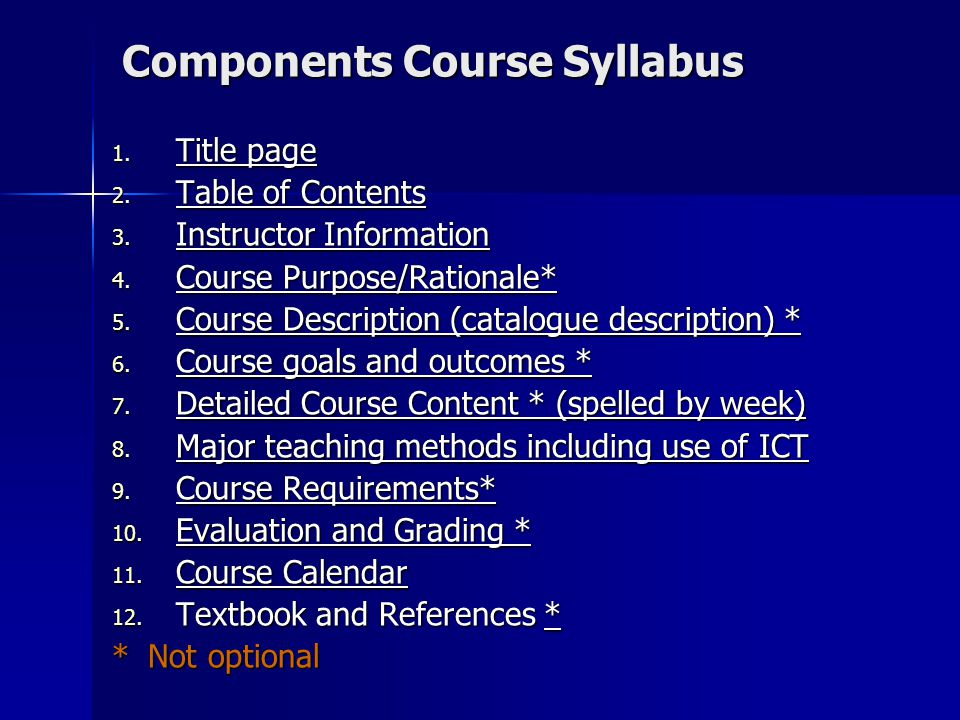 11- Course Calendar In the Course Calendar section of your syllabus, consider including the following: Dates of submission all assignments and Dates of holding exams Dates when readings are due Holidays Other course-related activities