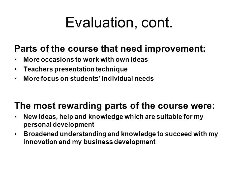 Evaluation, cont. Parts of the course that need improvement: More occasions to work with own ideas Teachers presentation technique More focus on stude