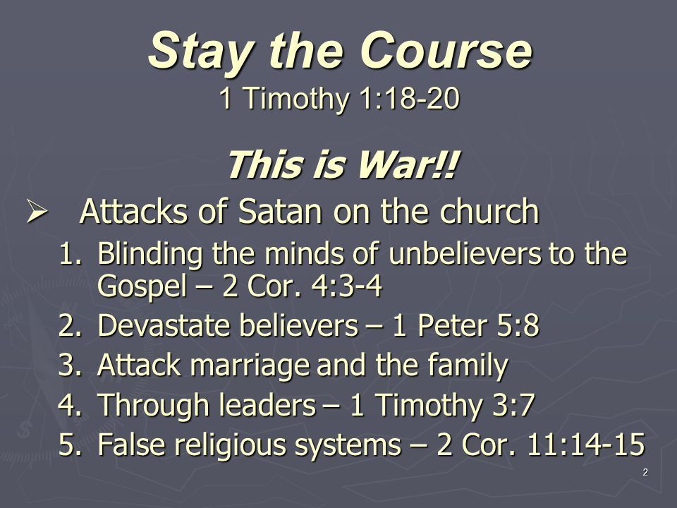 2 Stay the Course 1 Timothy 1:18-20 This is War!.