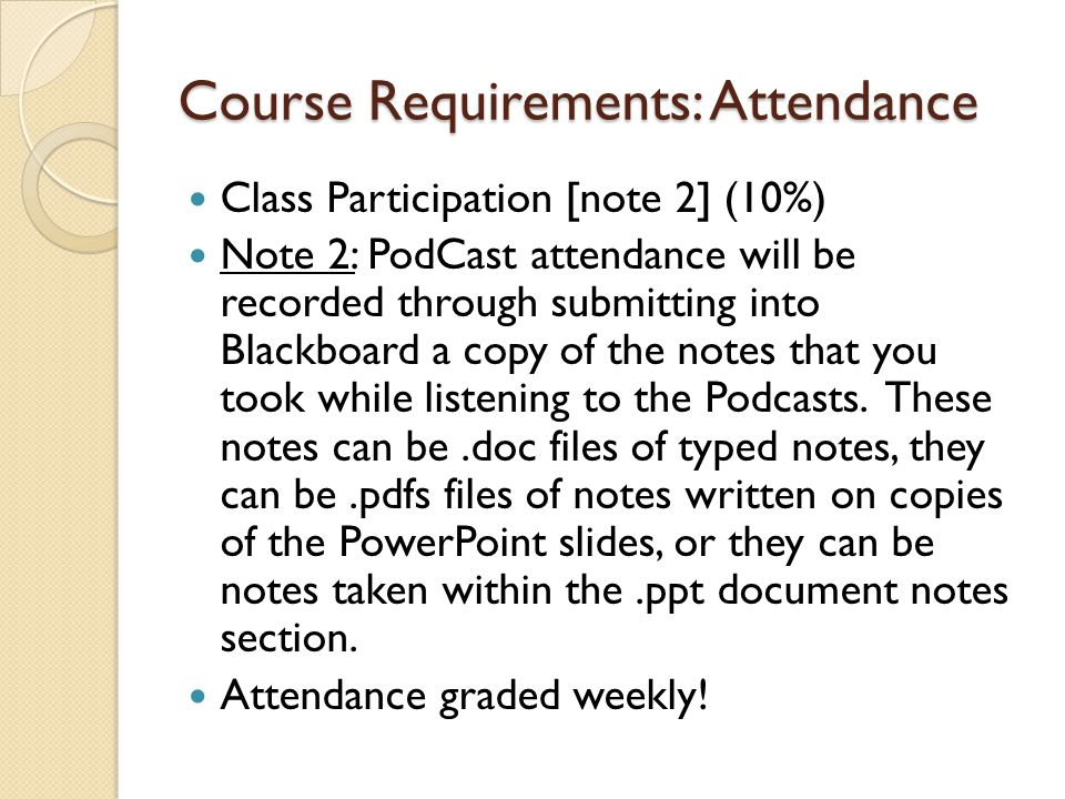 Course Requirements: Attendance Class Participation [note 2] (10%) Note 2: PodCast attendance will be recorded through submitting into Blackboard a co