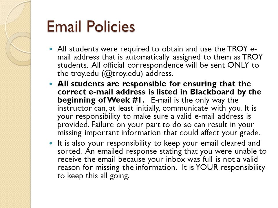 Email Policies All students were required to obtain and use the TROY e- mail address that is automatically assigned to them as TROY students. All offi