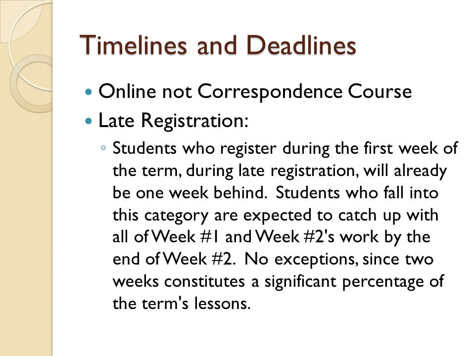 Timelines and Deadlines Online not Correspondence Course Late Registration: Students who register during the first week of the term, during late regis