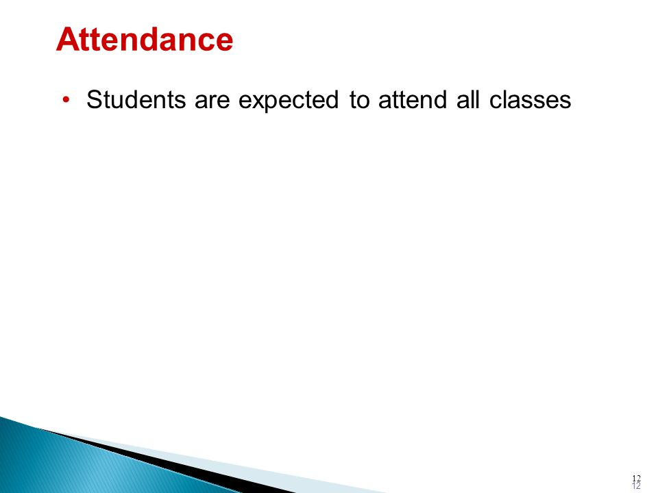 12 Attendance Students are expected to attend all classes 12