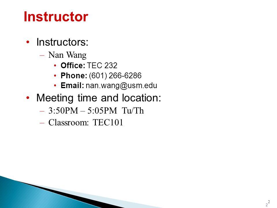 2 Instructor Instructors: –Nan Wang Office: TEC 232 Phone: (601) 266-6286 Email: nan.wang@usm.edu Meeting time and location: –3:50PM – 5:05PM Tu/Th –Classroom: TEC101 2