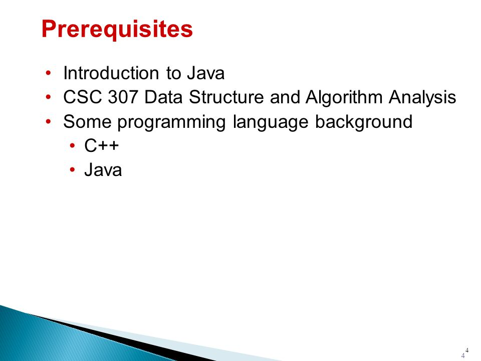 4 Prerequisites Introduction to Java CSC 307 Data Structure and Algorithm Analysis Some programming language background C++ Java 4