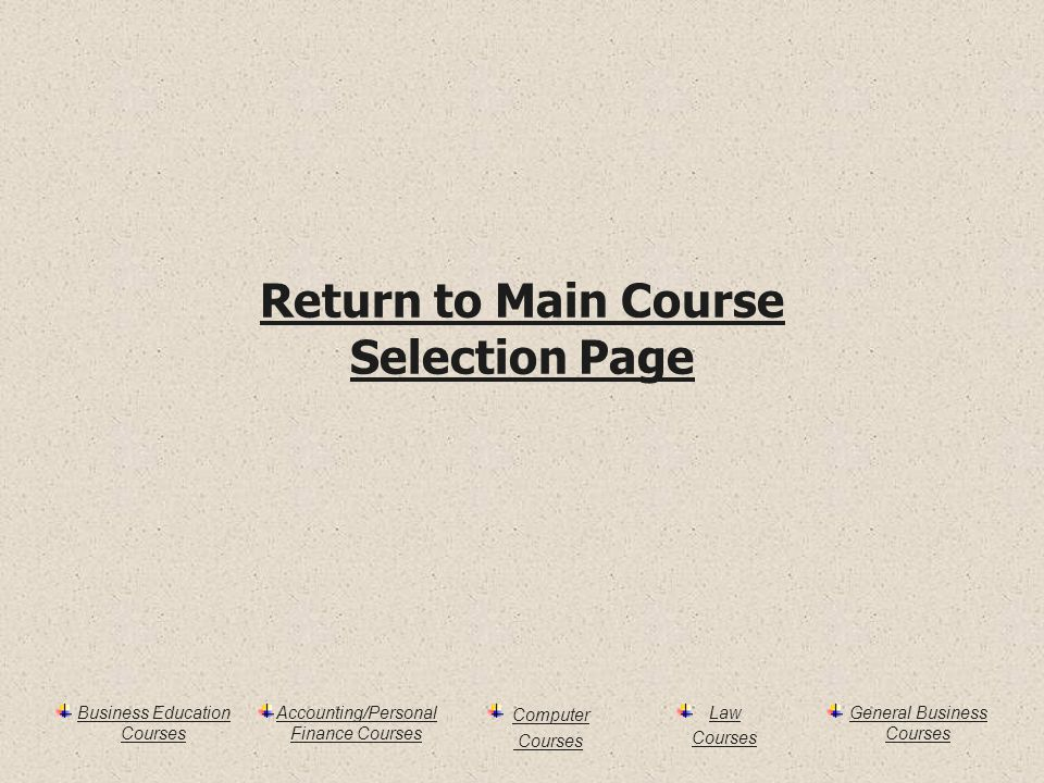 Business Education Courses Accounting/Personal Finance Courses Computer Courses Law Courses General Business Courses Return to Main Course Selection Page