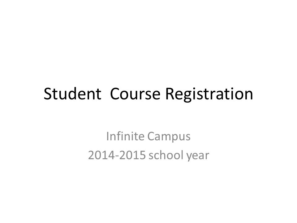 Student Course Registration Infinite Campus 2014-2015 school year