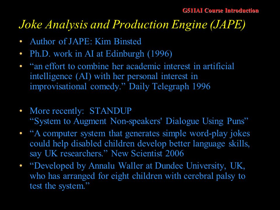 G51IAI Course Introduction Joke Analysis and Production Engine (JAPE) Author of JAPE: Kim Binsted Ph.D.