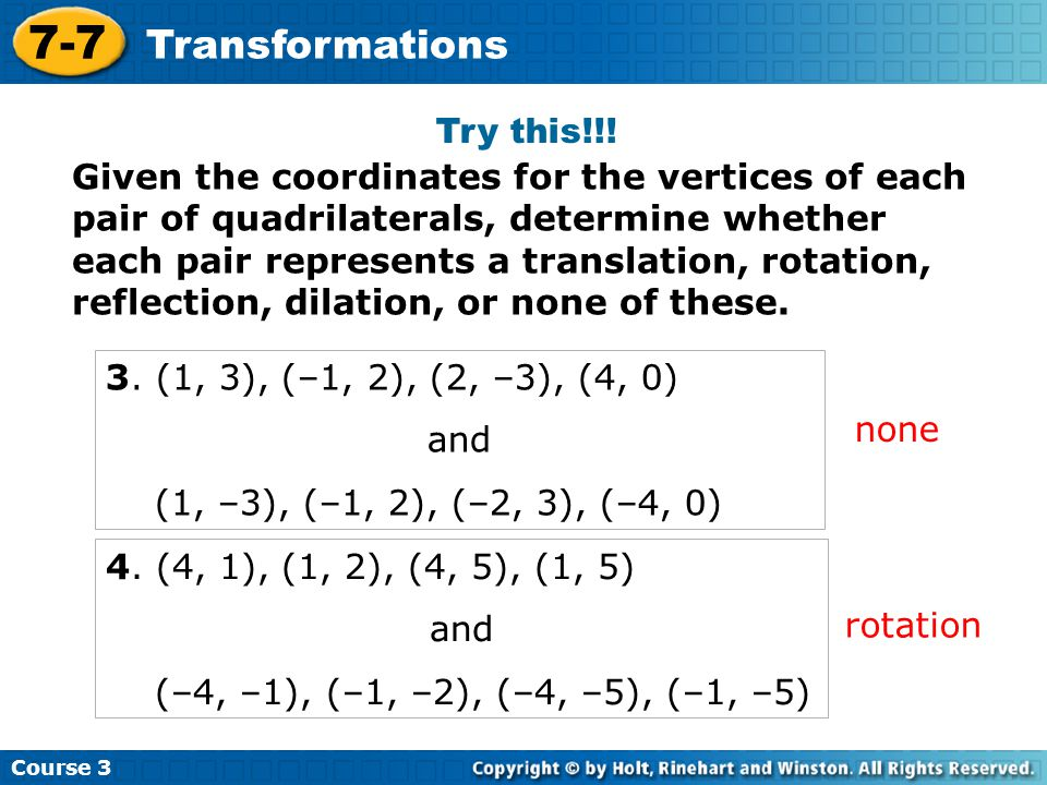 Course 3 7-7 Transformations Given the coordinates for the vertices of each pair of quadrilaterals, determine whether each pair represents a translati