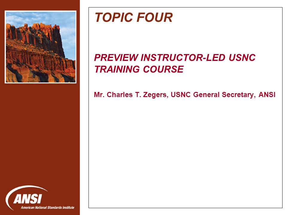 Nanotechnology Standards Panel TOPIC FOUR PREVIEW INSTRUCTOR-LED USNC TRAINING COURSE Mr.