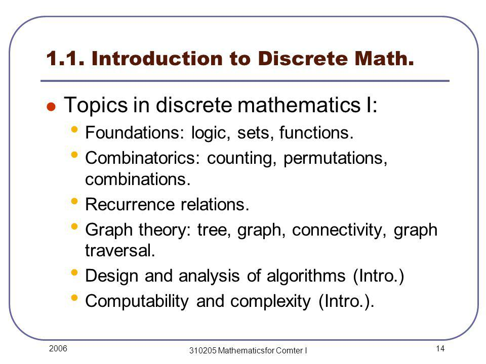 14 2006 310205 Mathematicsfor Comter I 1.1. Introduction to Discrete Math.