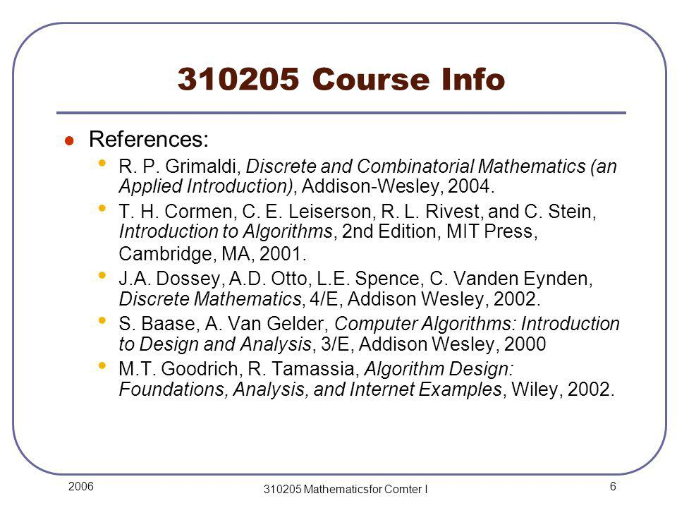7 2006 310205 Mathematicsfor Comter I 310205 Course Info Assessment Method (tentative): 10 Assignments (15%): 3 In-class Midterm Exams (15+20+25%) Final Exam (25%)