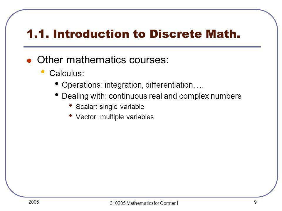 9 2006 310205 Mathematicsfor Comter I 1.1. Introduction to Discrete Math.