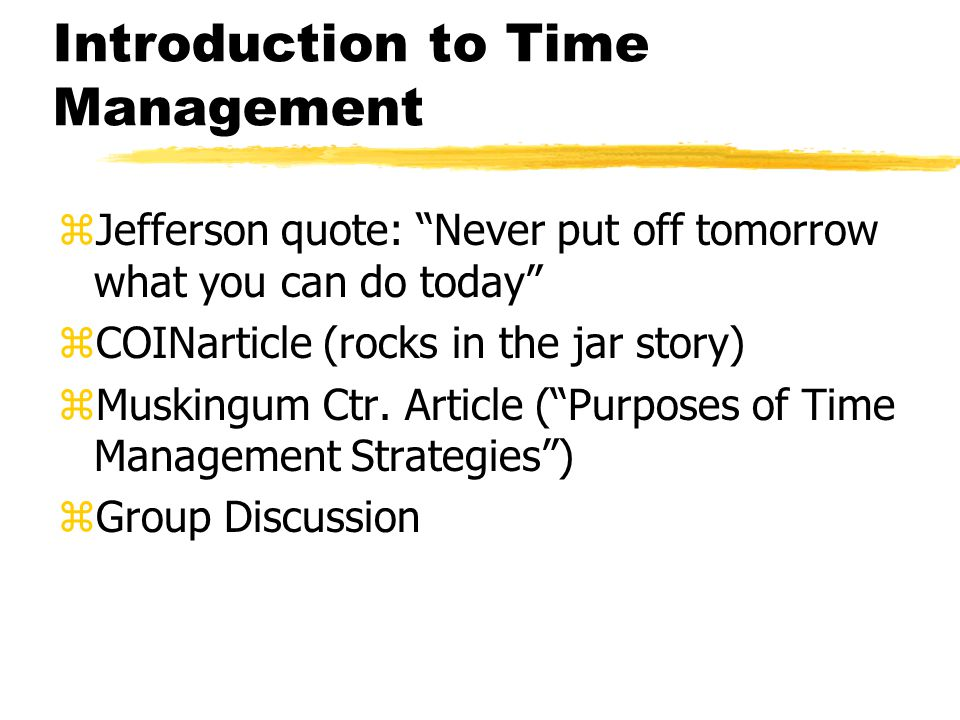 Time Management Techniques zCovey Article (The 7 Habits of Highly Effective People)The 7 Habits of Highly Effective People zCLT Video zother techniques… zGroup Discussion
