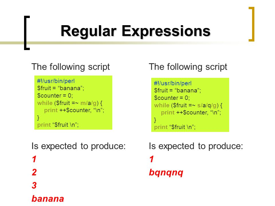 Regular Expressions The following script Is expected to produce: 1 2 3 banana The following script Is expected to produce: 1 bqnqnq #!/usr/bin/perl $f
