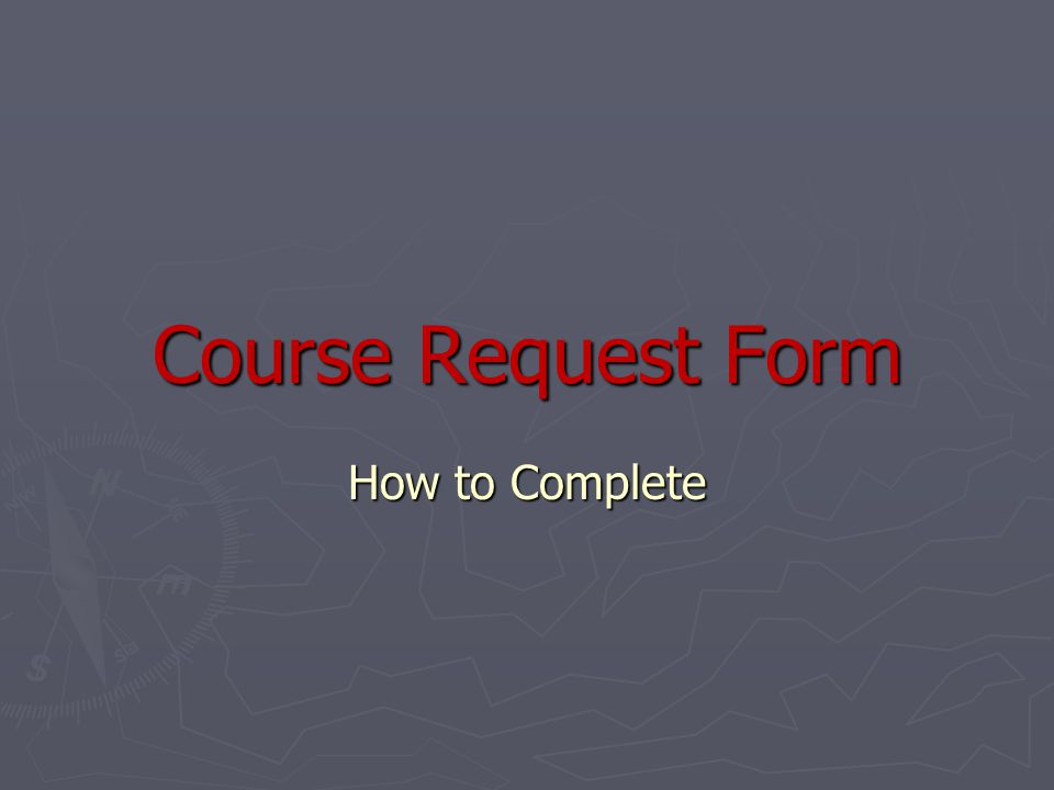 Course Request Form How to Complete