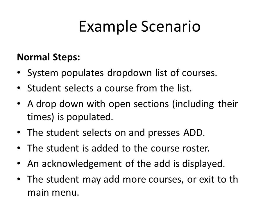 Example Scenario Normal Steps: System populates dropdown list of courses.