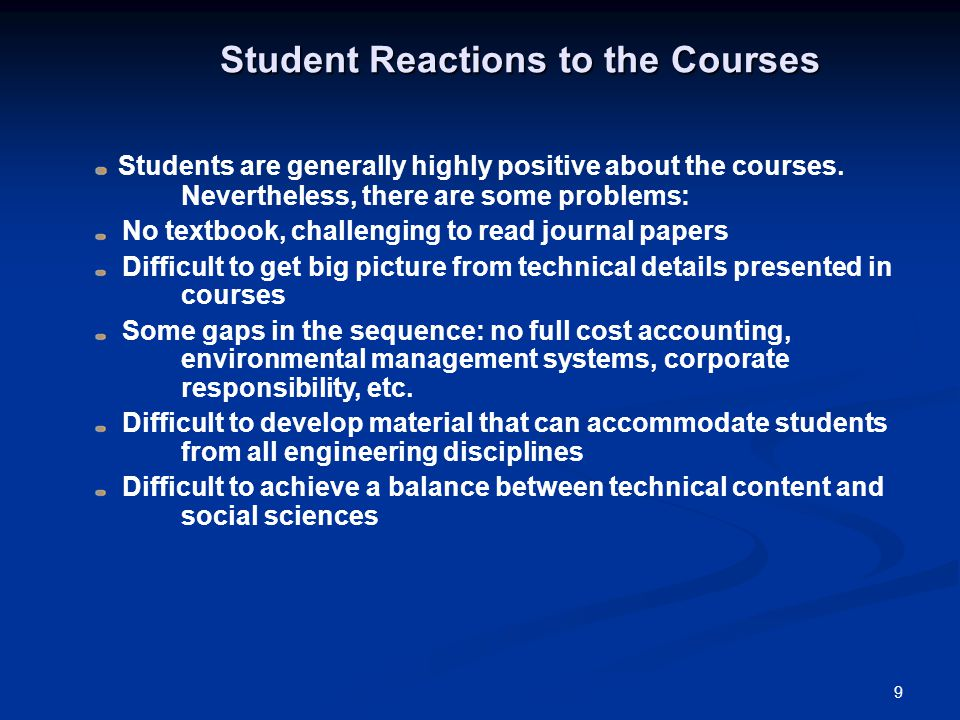 9 Student Reactions to the Courses Students are generally highly positive about the courses. Nevertheless, there are some problems: No textbook, chall