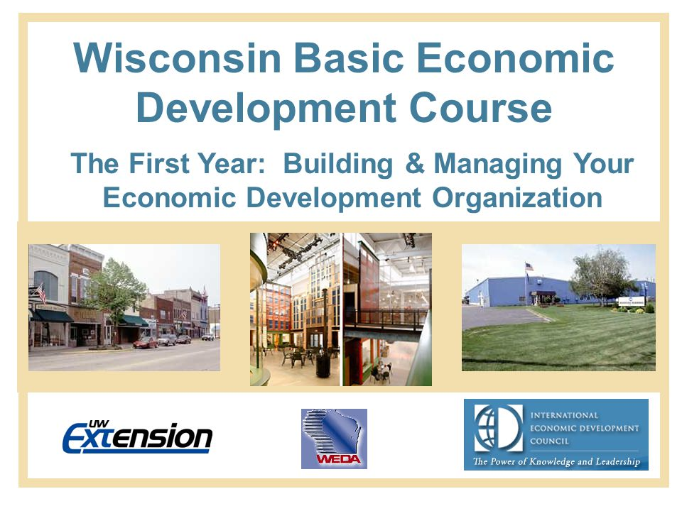 Wisconsin Basic Economic Development Course The First Year: Building & Managing Your Economic Development Organization