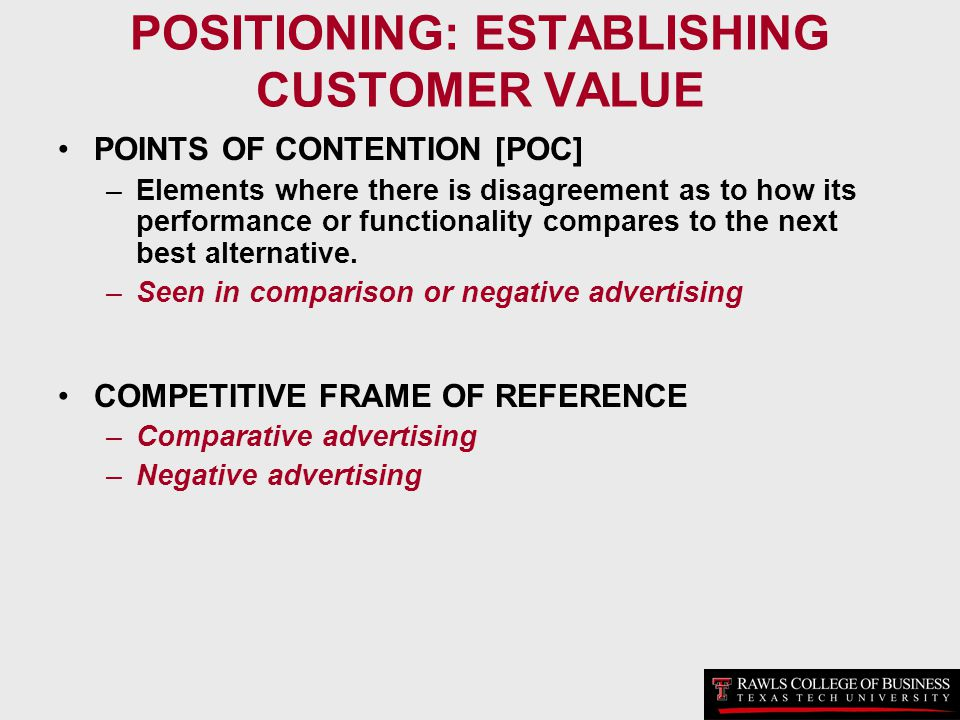 POSITIONING: ESTABLISHING CUSTOMER VALUE POINTS OF CONTENTION [POC] –Elements where there is disagreement as to how its performance or functionality c