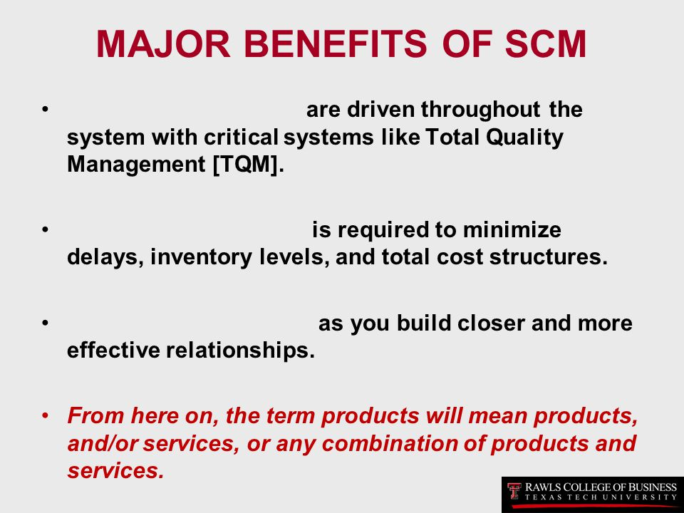MAJOR BENEFITS OF SCM are driven throughout the system with critical systems like Total Quality Management [TQM]. is required to minimize delays, inve