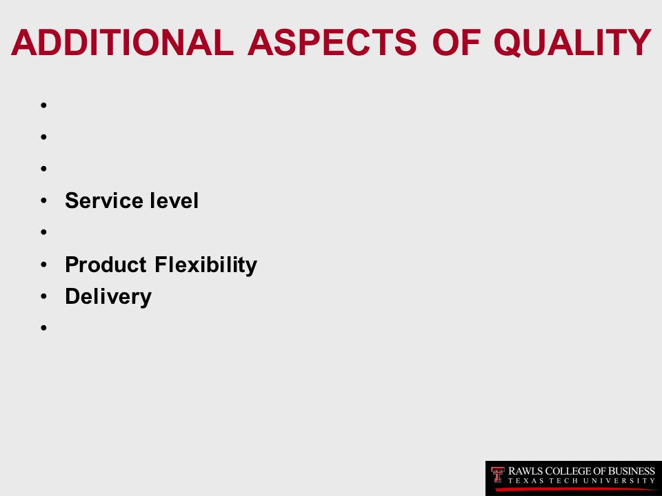 ADDITIONAL ASPECTS OF QUALITY Service level Product Flexibility Delivery