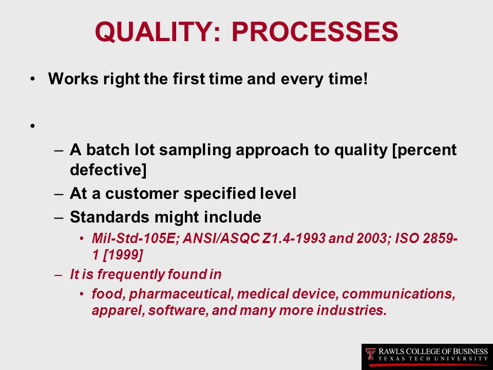 QUALITY: PROCESSES Works right the first time and every time! –A batch lot sampling approach to quality [percent defective] –At a customer specified l