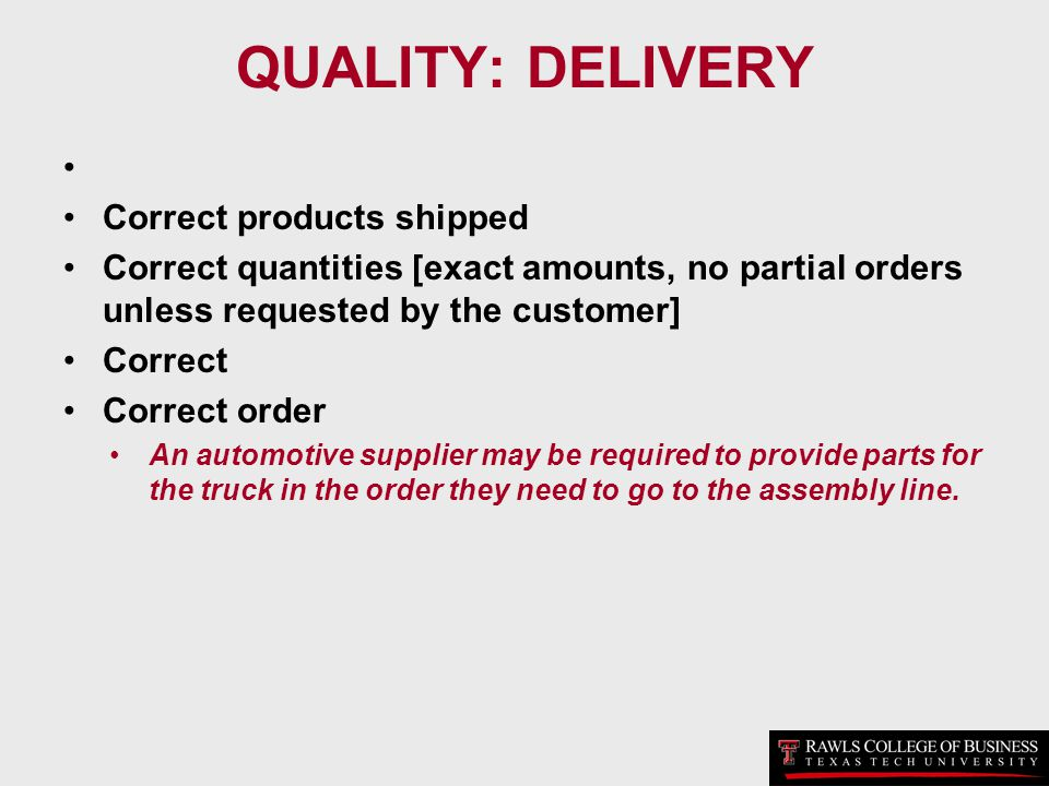 QUALITY: DELIVERY Correct products shipped Correct quantities [exact amounts, no partial orders unless requested by the customer] Correct Correct orde