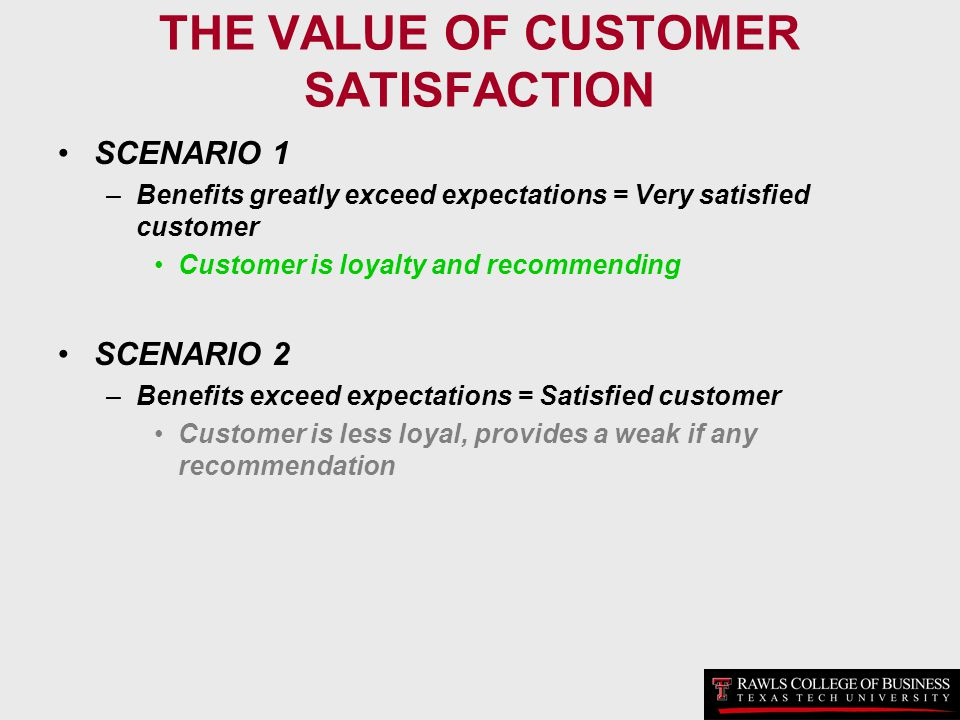 THE VALUE OF CUSTOMER SATISFACTION SCENARIO 1 –Benefits greatly exceed expectations = Very satisfied customer Customer is loyalty and recommending SCE