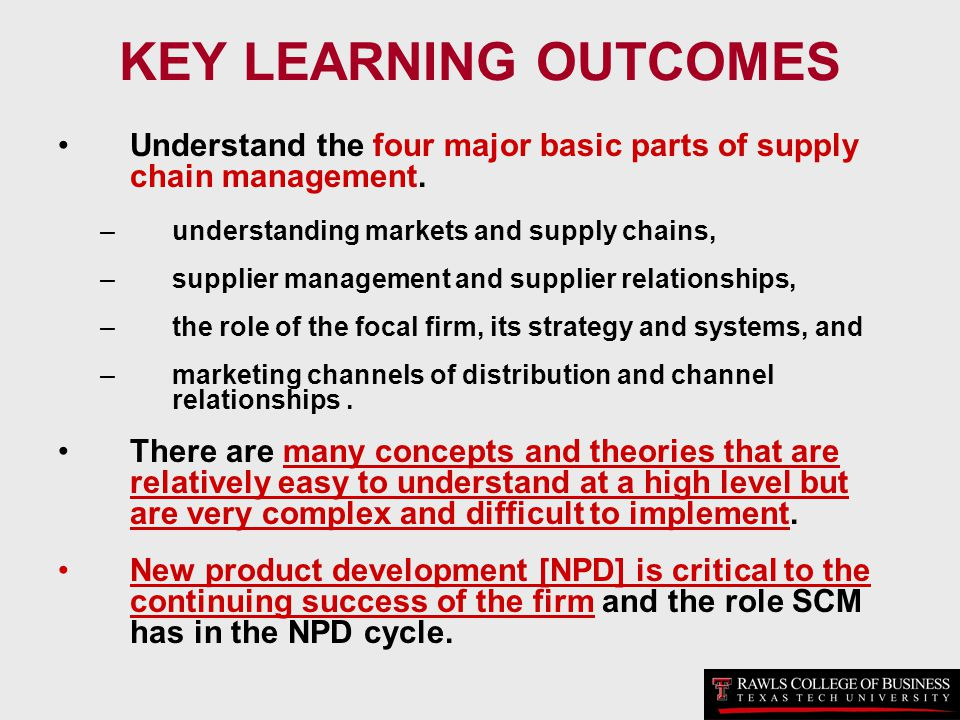 KEY LEARNING OUTCOMES Understand the four major basic parts of supply chain management. –understanding markets and supply chains, –supplier management