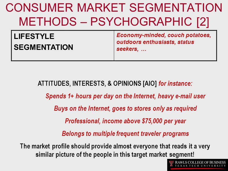 CONSUMER MARKET SEGMENTATION METHODS – PSYCHOGRAPHIC [2] LIFESTYLE SEGMENTATION Economy-minded, couch potatoes, outdoors enthusiasts, status seekers,