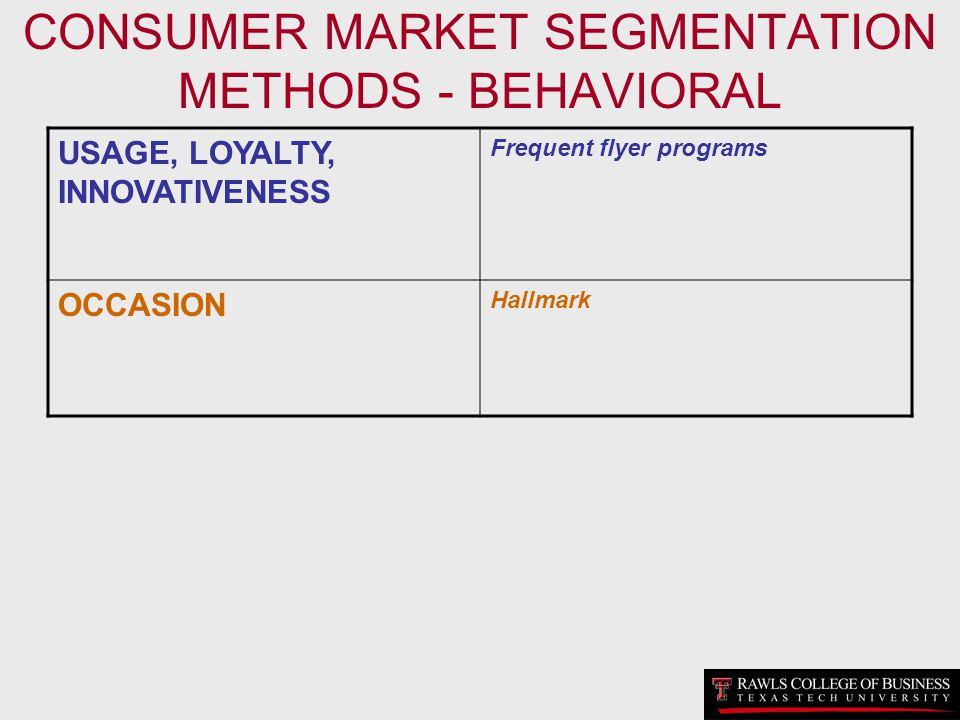 CONSUMER MARKET SEGMENTATION METHODS - BEHAVIORAL USAGE, LOYALTY, INNOVATIVENESS Frequent flyer programs OCCASION Hallmark