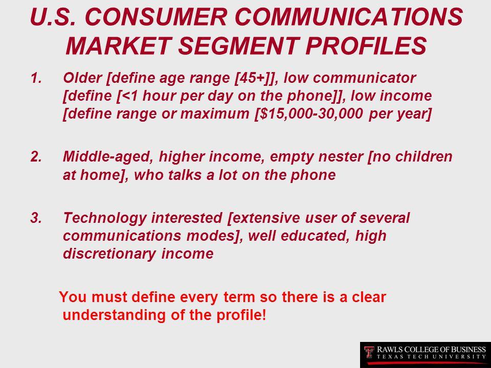 U.S. CONSUMER COMMUNICATIONS MARKET SEGMENT PROFILES 1.Older [define age range [45+]], low communicator [define [<1 hour per day on the phone]], low i