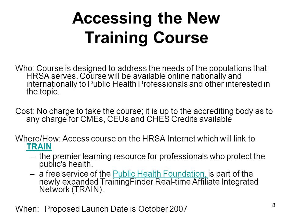 8 Accessing the New Training Course Who: Course is designed to address the needs of the populations that HRSA serves.