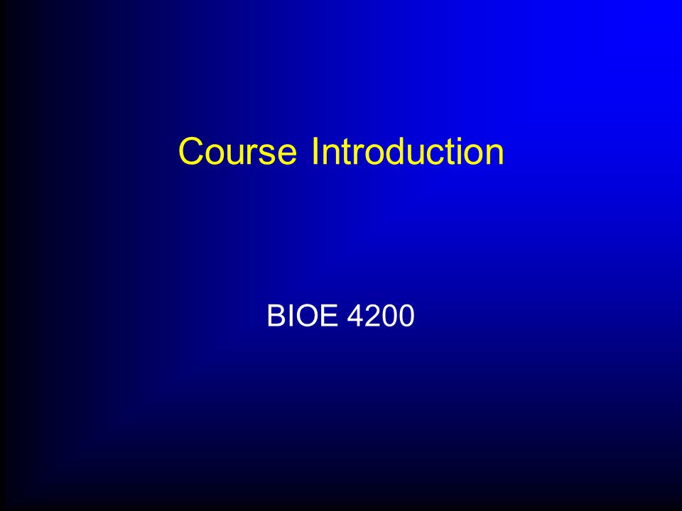 Course Introduction BIOE 4200