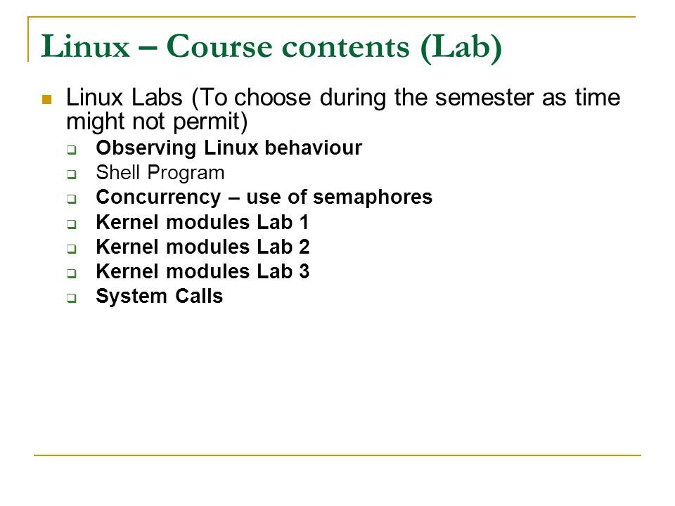 Linux – Course contents (Lab) Linux Labs (To choose during the semester as time might not permit) Observing Linux behaviour Shell Program Concurrency