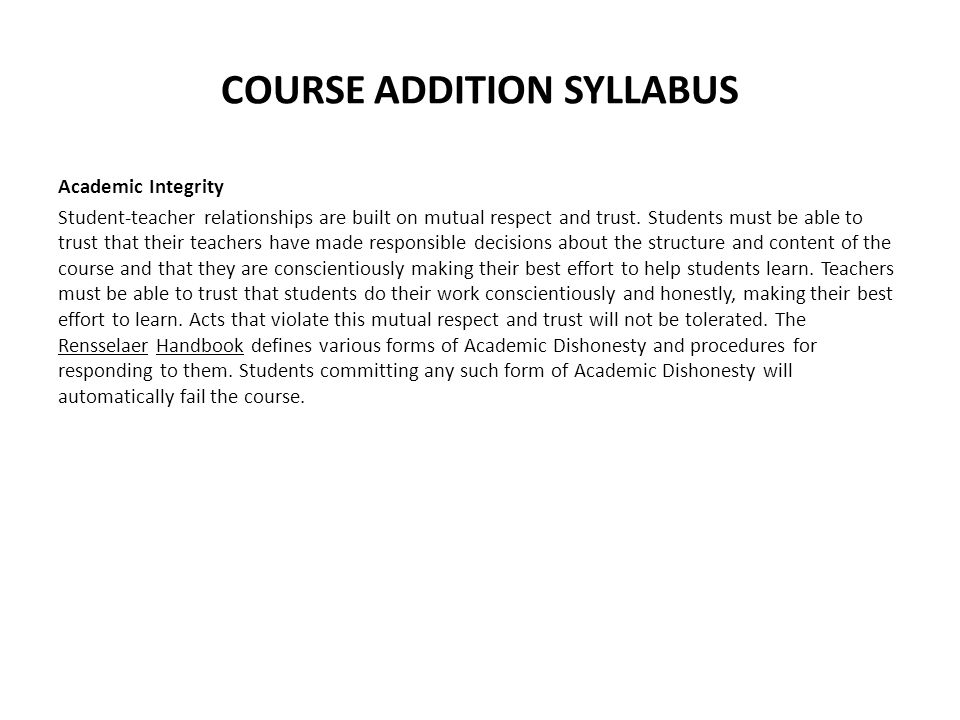 COURSE ADDITION SYLLABUS Academic Integrity Student-teacher relationships are built on mutual respect and trust.