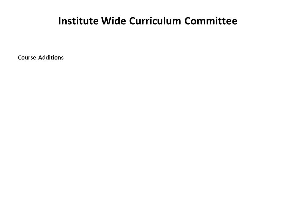 Institute Wide Curriculum Committee Course Additions